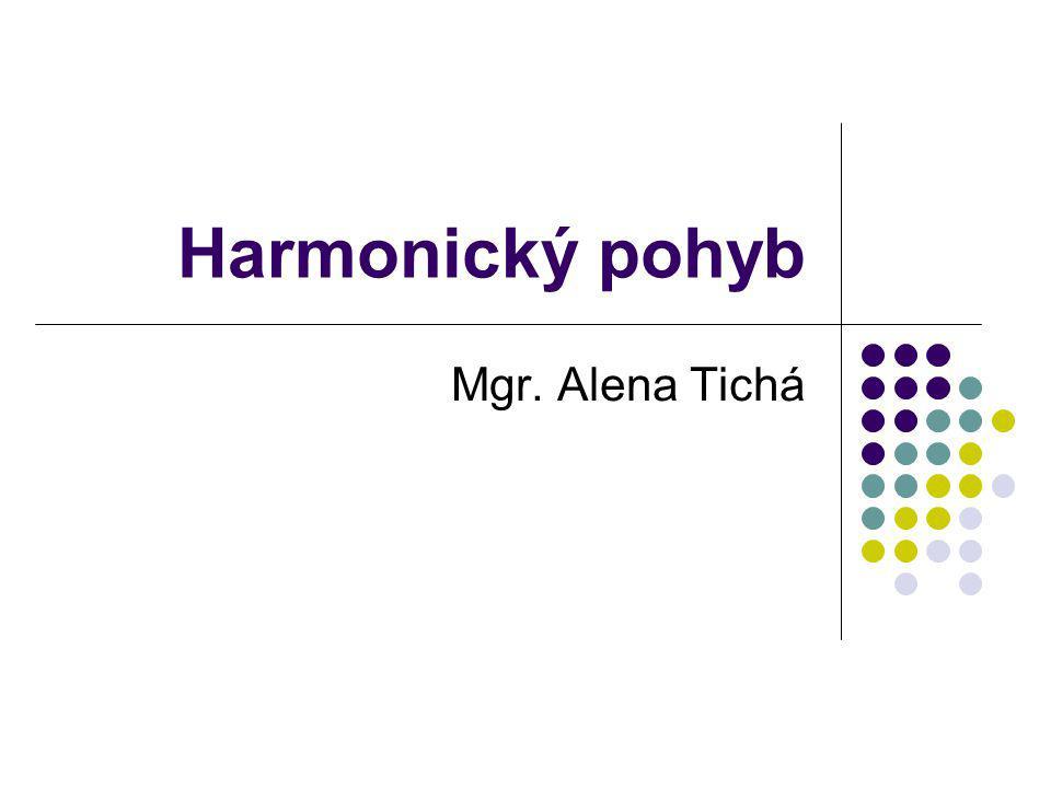 Harmonický pohyb Mgr. Alena Tichá