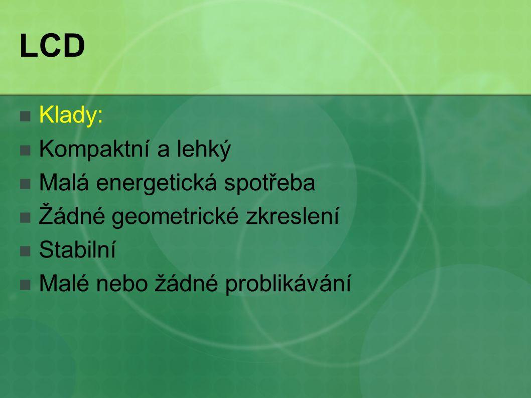 LCD Klady: Kompaktní a lehký Malá energetická spotřeba