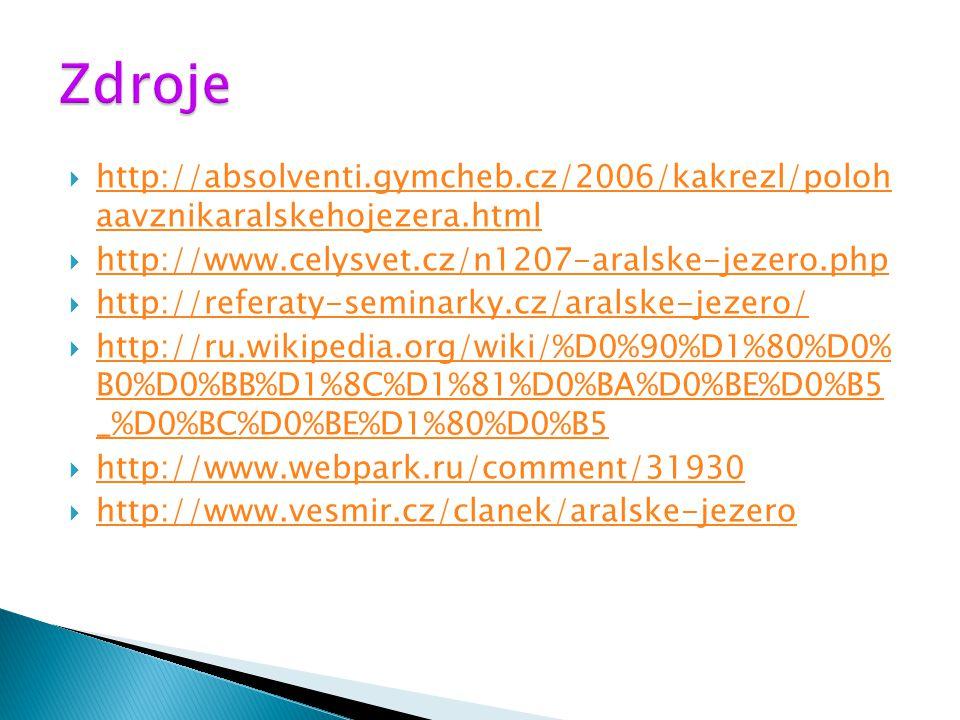 Zdroje http://absolventi.gymcheb.cz/2006/kakrezl/poloh aavznikaralskehojezera.html. http://www.celysvet.cz/n1207-aralske-jezero.php.