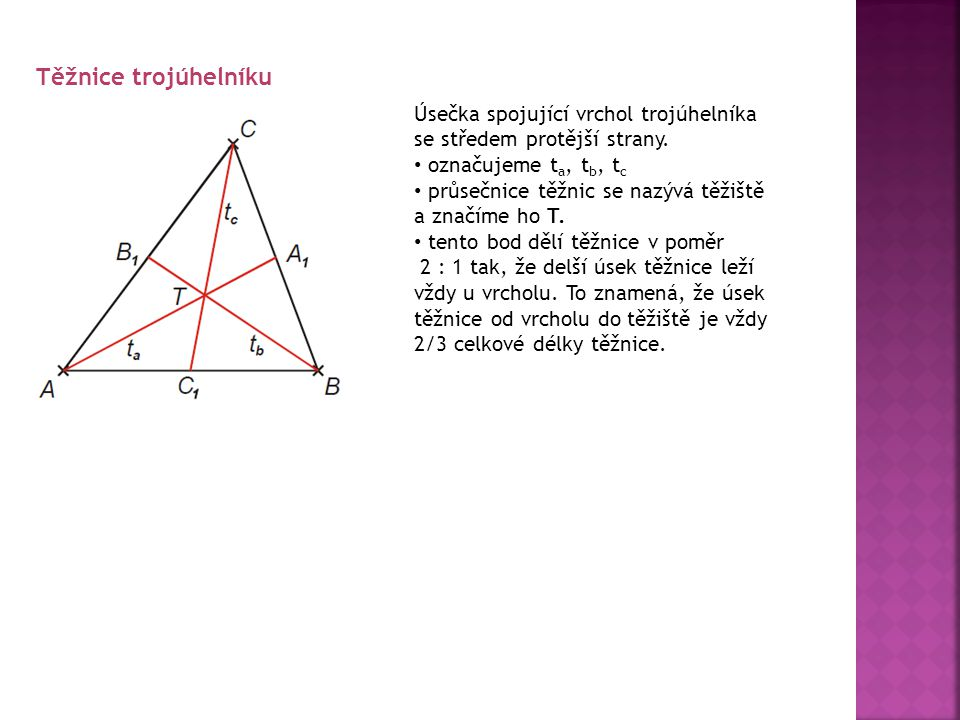 Těžnice trojúhelníku Úsečka spojující vrchol trojúhelníka se středem protější strany. označujeme ta, tb, tc.
