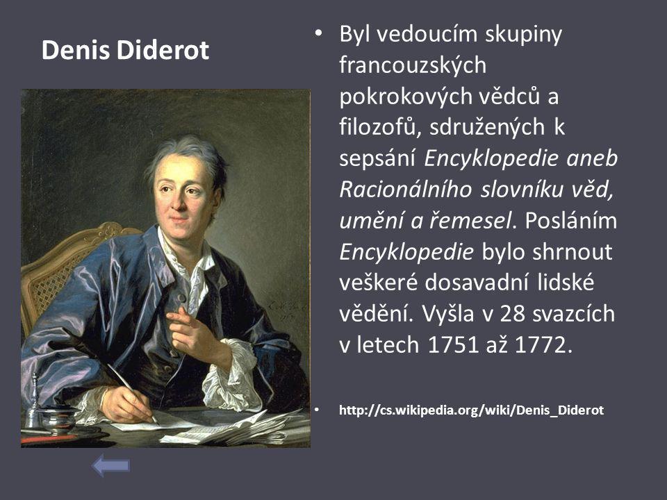 Byl vedoucím skupiny francouzských pokrokových vědců a filozofů, sdružených k sepsání Encyklopedie aneb Racionálního slovníku věd, umění a řemesel. Posláním Encyklopedie bylo shrnout veškeré dosavadní lidské vědění. Vyšla v 28 svazcích v letech 1751 až 1772.