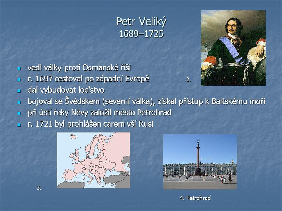 Petr Veliký 1689–1725 vedl války proti Osmanské říši