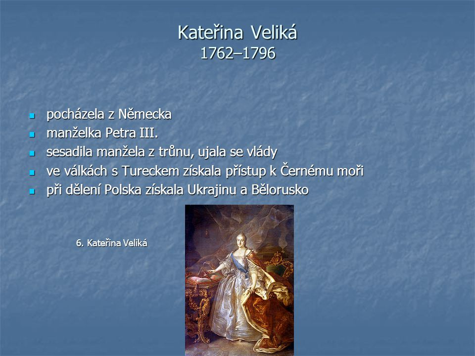 Kateřina Veliká 1762–1796 pocházela z Německa manželka Petra III.