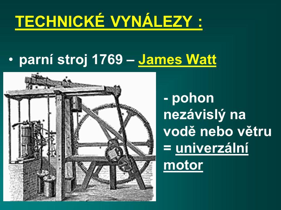 TECHNICKÉ VYNÁLEZY : parní stroj 1769 – James Watt