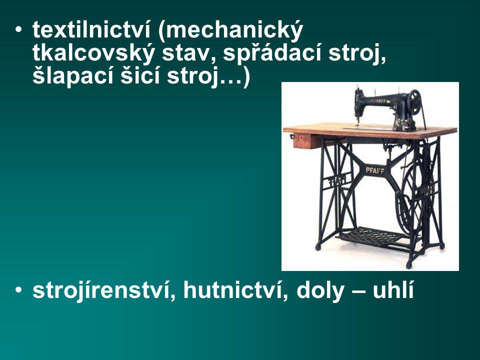 textilnictví (mechanický tkalcovský stav, spřádací stroj, šlapací šicí stroj…)
