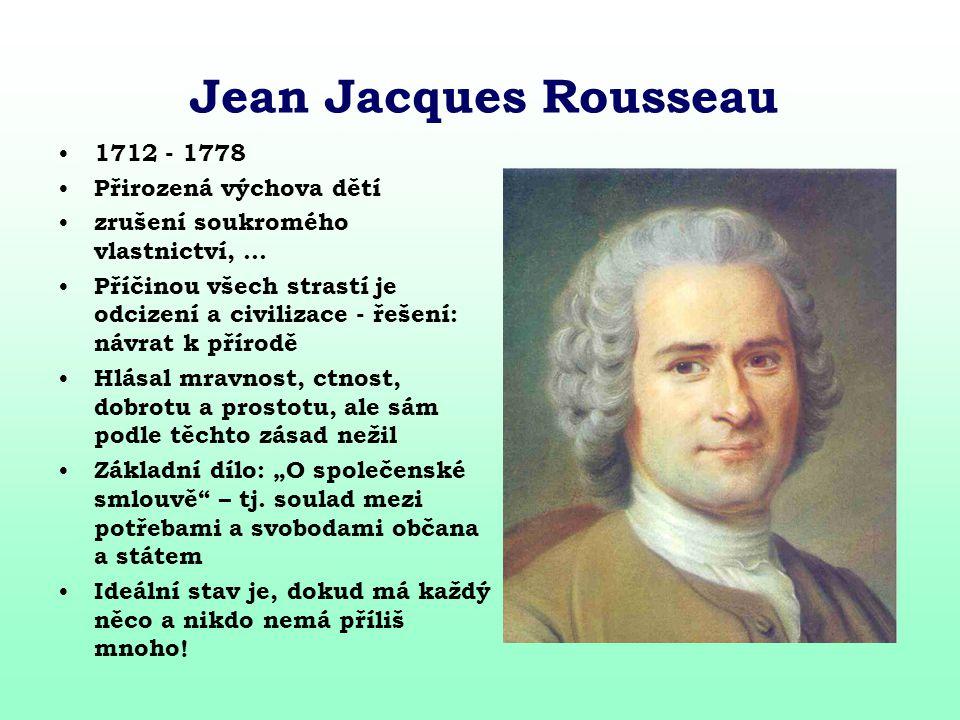 Jean Jacques Rousseau 1712 - 1778 Přirozená výchova dětí