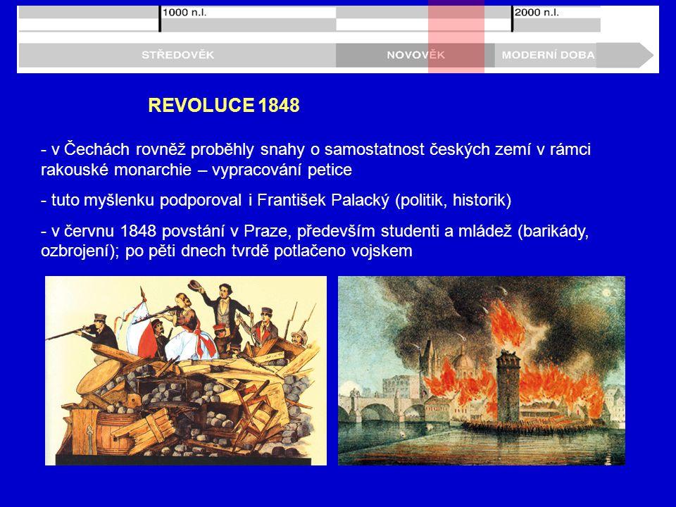 REVOLUCE 1848 - v Čechách rovněž proběhly snahy o samostatnost českých zemí v rámci rakouské monarchie – vypracování petice.