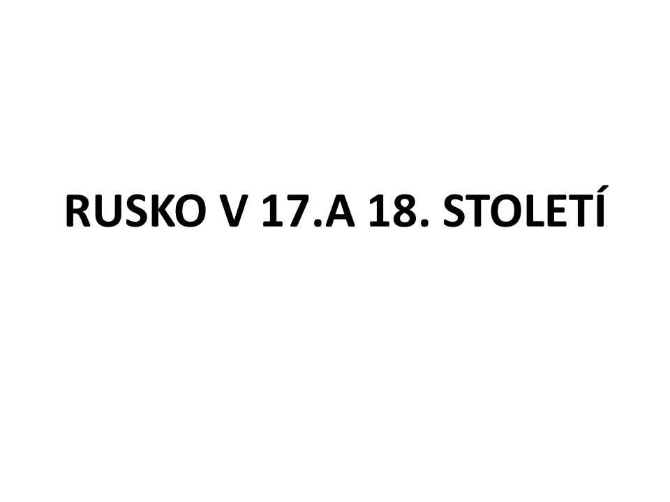 RUSKO V 17.A 18. STOLETÍ