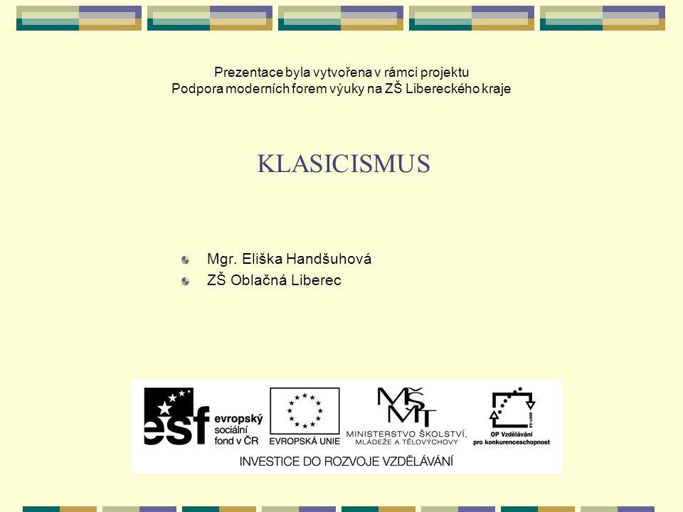 KLASICISMUS Mgr. Eliška Handšuhová ZŠ Oblačná Liberec