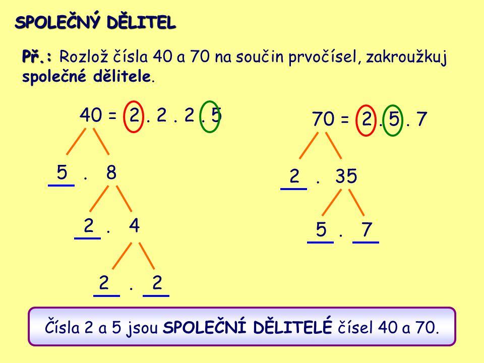 Čísla 2 a 5 jsou SPOLEČNÍ DĚLITELÉ čísel 40 a 70.