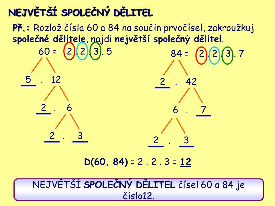 NEJVĚTŠÍ SPOLEČNÝ DĚLITEL čísel 60 a 84 je číslo12.