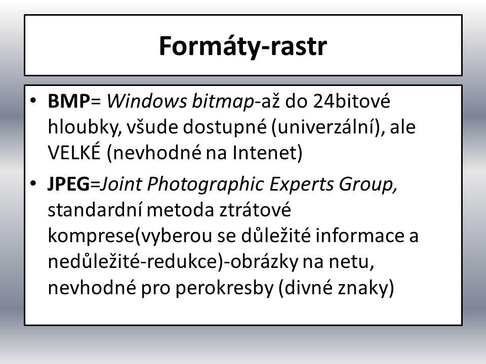 Formáty-rastr BMP= Windows bitmap-až do 24bitové hloubky, všude dostupné (univerzální), ale VELKÉ (nevhodné na Intenet)