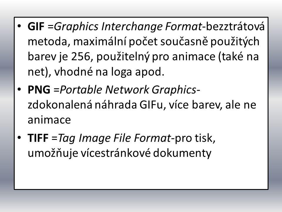 GIF =Graphics Interchange Format-bezztrátová metoda, maximální počet současně použitých barev je 256, použitelný pro animace (také na net), vhodné na loga apod.