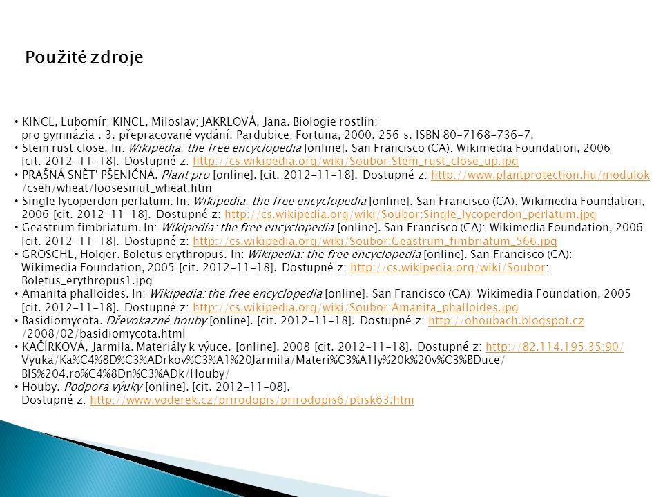 Použité zdroje KINCL, Lubomír; KINCL, Miloslav; JAKRLOVÁ, Jana. Biologie rostlin: