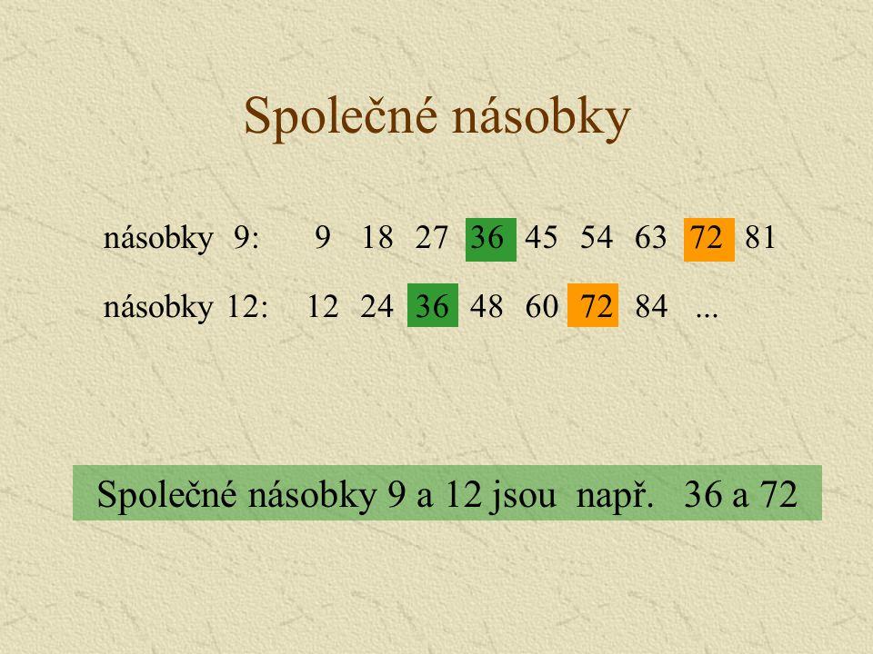 Společné násobky 9 a 12 jsou např. 36 a 72