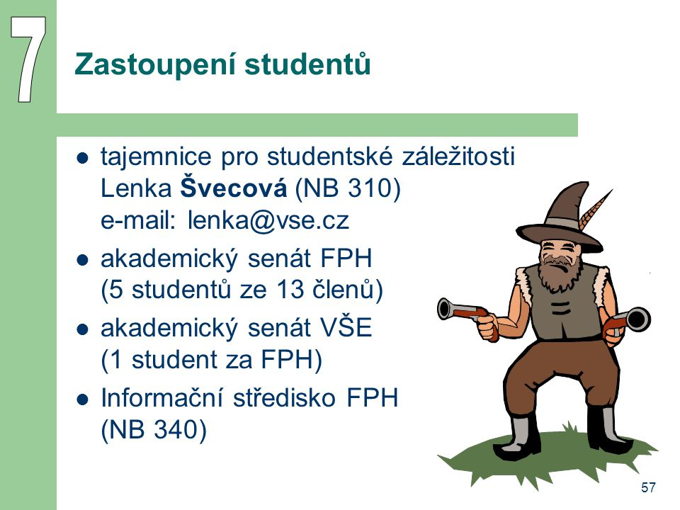 7 Zastoupení studentů. tajemnice pro studentské záležitosti Lenka Švecová (NB 310) e-mail: lenka@vse.cz.