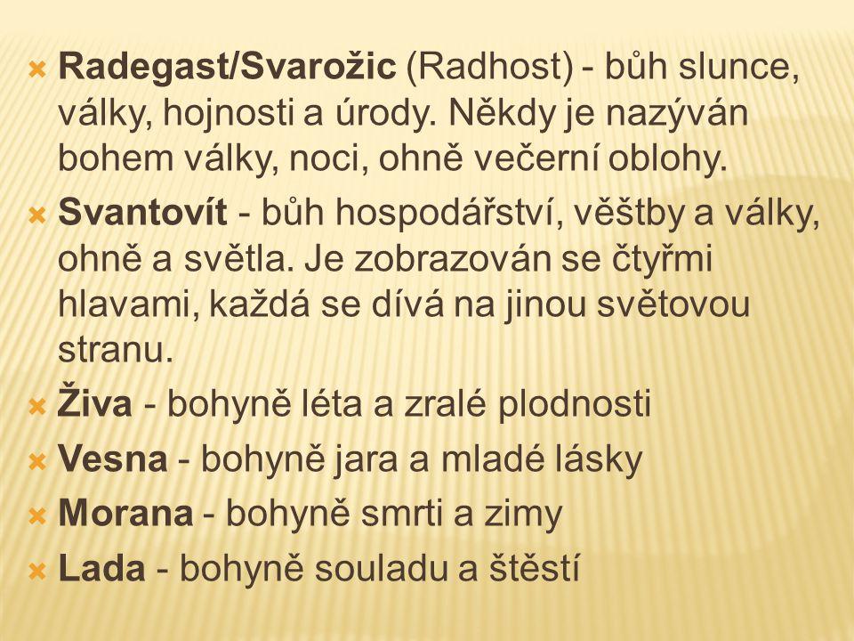 Radegast/Svarožic (Radhost) - bůh slunce, války, hojnosti a úrody