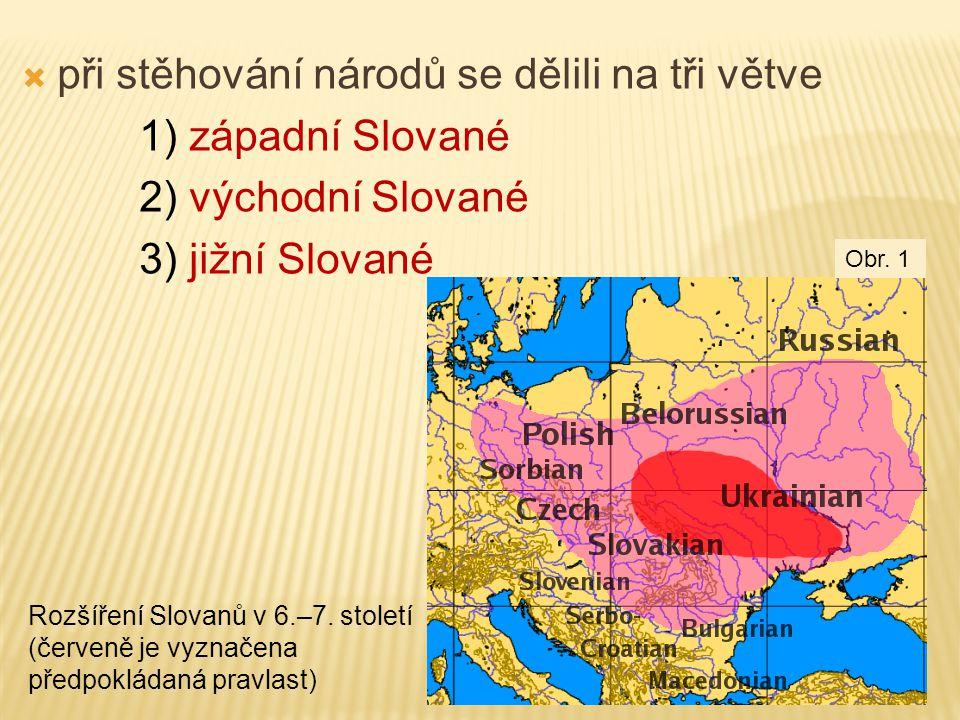 při stěhování národů se dělili na tři větve 1) západní Slované