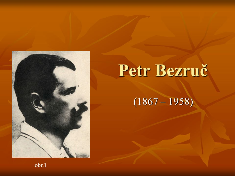 Petr Bezruč (1867 – 1958) obr.1