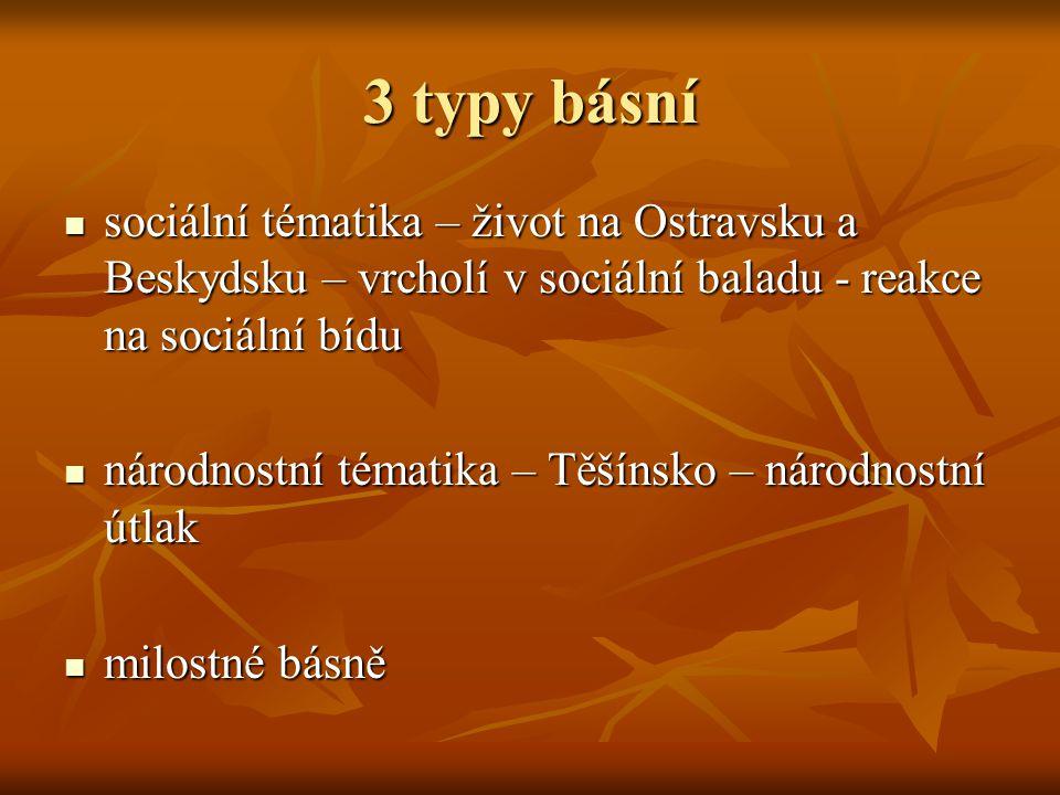 3 typy básní sociální tématika – život na Ostravsku a Beskydsku – vrcholí v sociální baladu - reakce na sociální bídu.
