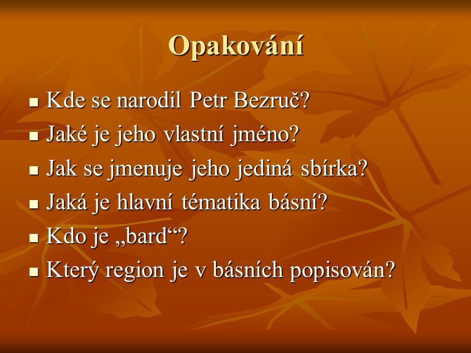 Opakování Kde se narodil Petr Bezruč Jaké je jeho vlastní jméno