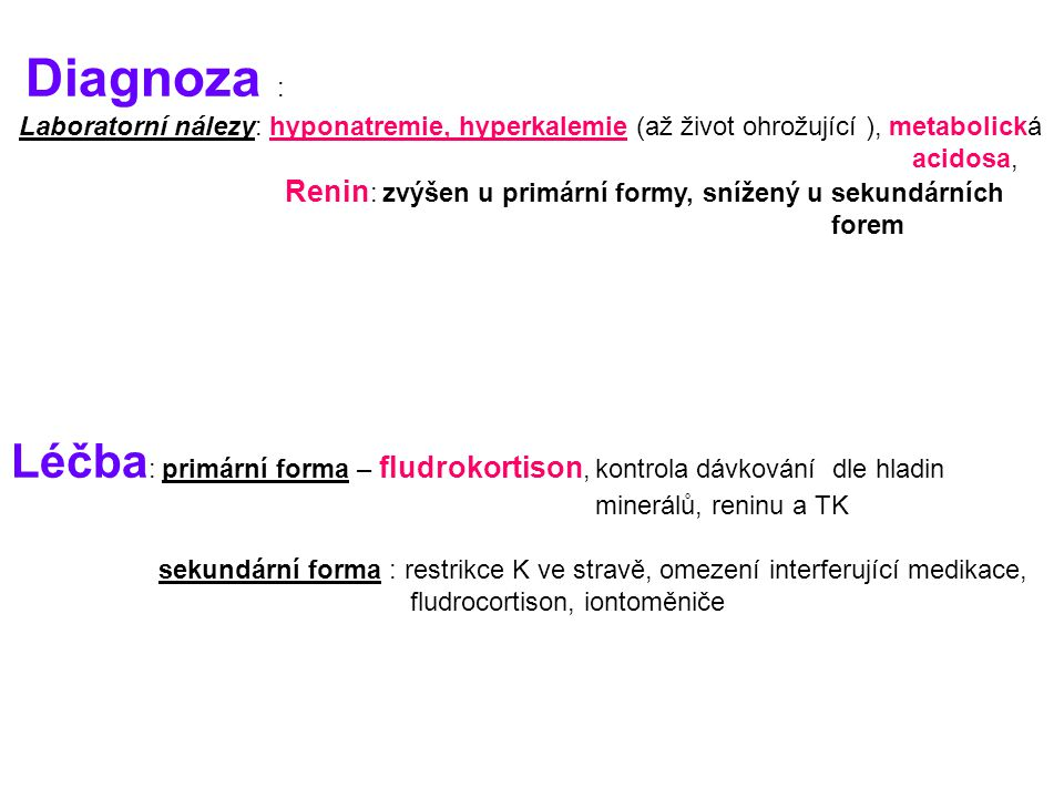 Diagnoza : Laboratorní nálezy: hyponatremie, hyperkalemie (až život ohrožující ), metabolická. acidosa,