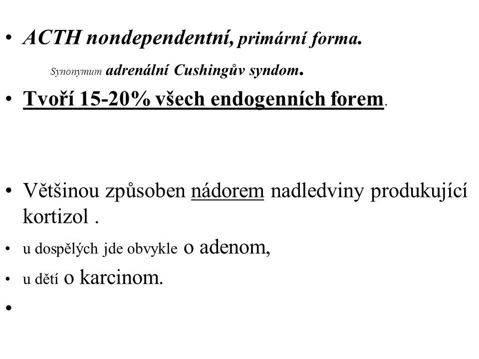 ACTH nondependentní, primární forma.
