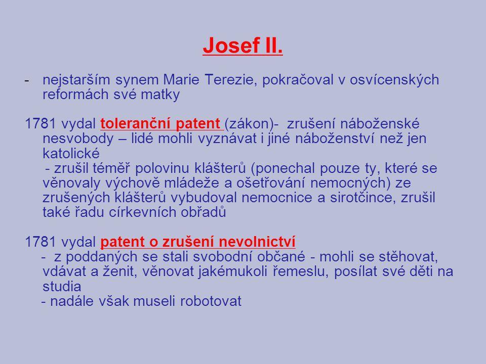Josef II. nejstarším synem Marie Terezie, pokračoval v osvícenských reformách své matky.