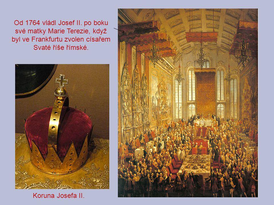 Od 1764 vládl Josef II. po boku své matky Marie Terezie, když byl ve Frankfurtu zvolen císařem Svaté říše římské.