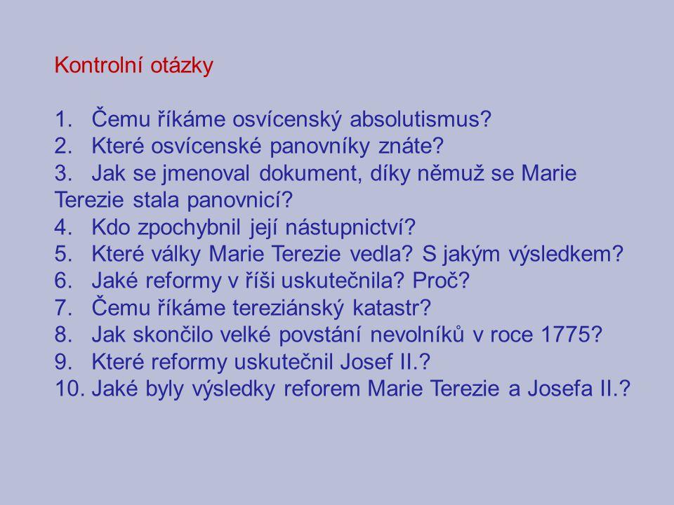 Kontrolní otázky 1. Čemu říkáme osvícenský absolutismus 2. Které osvícenské panovníky znáte