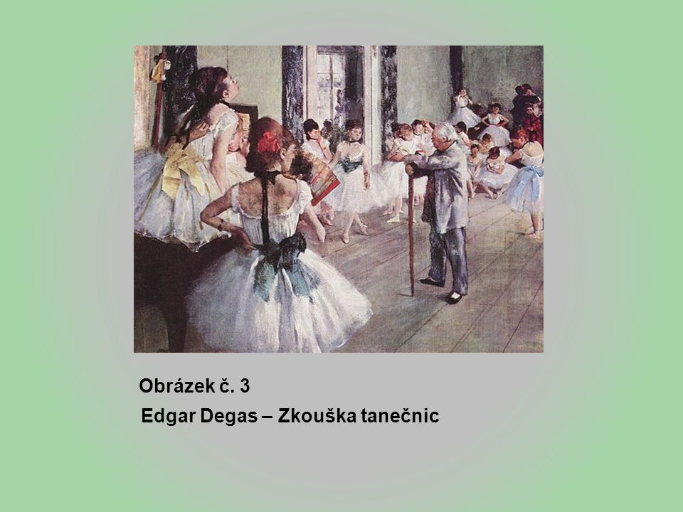 Obrázek č. 3 Edgar Degas – Zkouška tanečnic