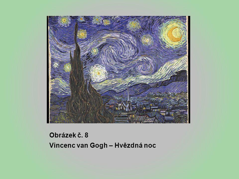 Obrázek č. 8 Vincenc van Gogh – Hvězdná noc