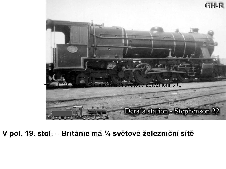 V pol. 19. stol. – Británie má ¼ světové železniční sítě