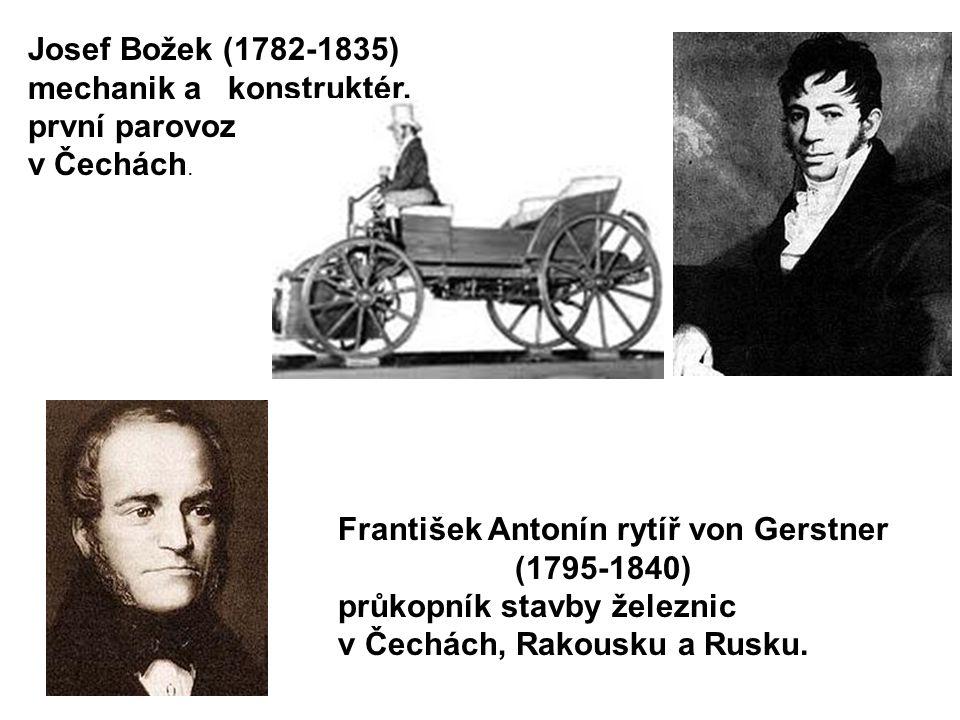Josef Božek (1782-1835) mechanik a konstruktér, první parovoz. v Čechách. František Antonín rytíř von Gerstner.