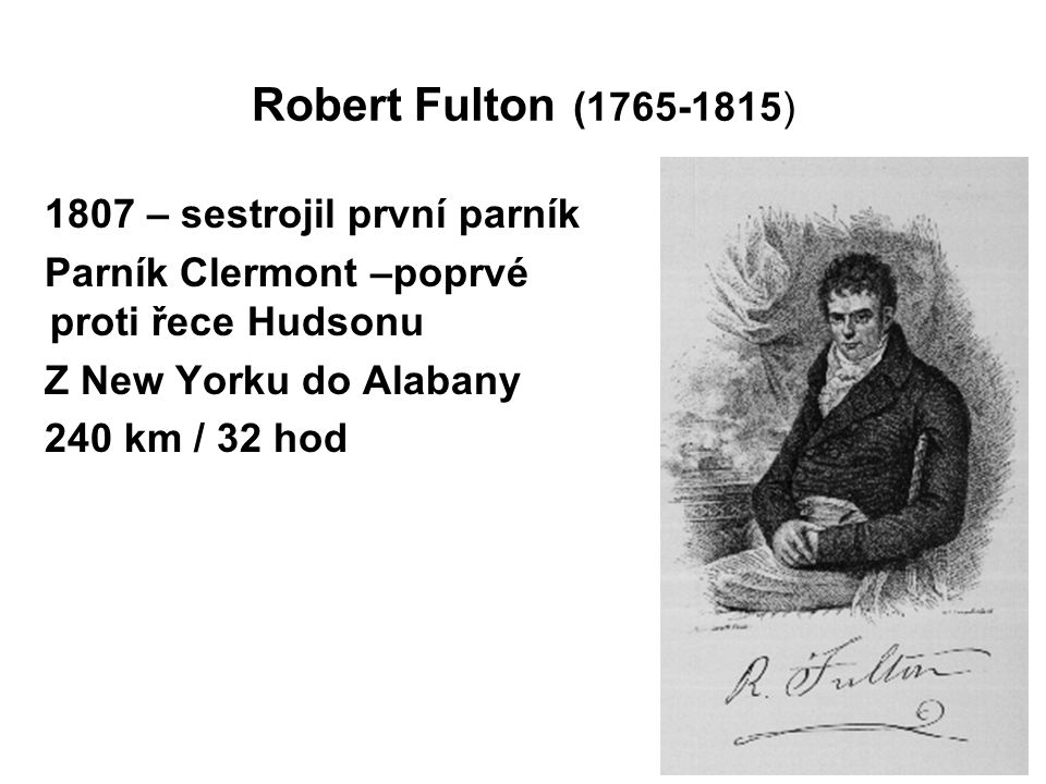 Robert Fulton (1765-1815) 1807 – sestrojil první parník