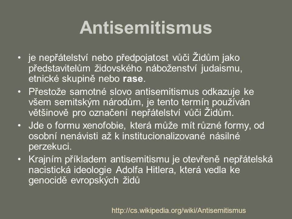 Antisemitismus je nepřátelství nebo předpojatost vůči Židům jako představitelům židovského náboženství judaismu, etnické skupině nebo rase.