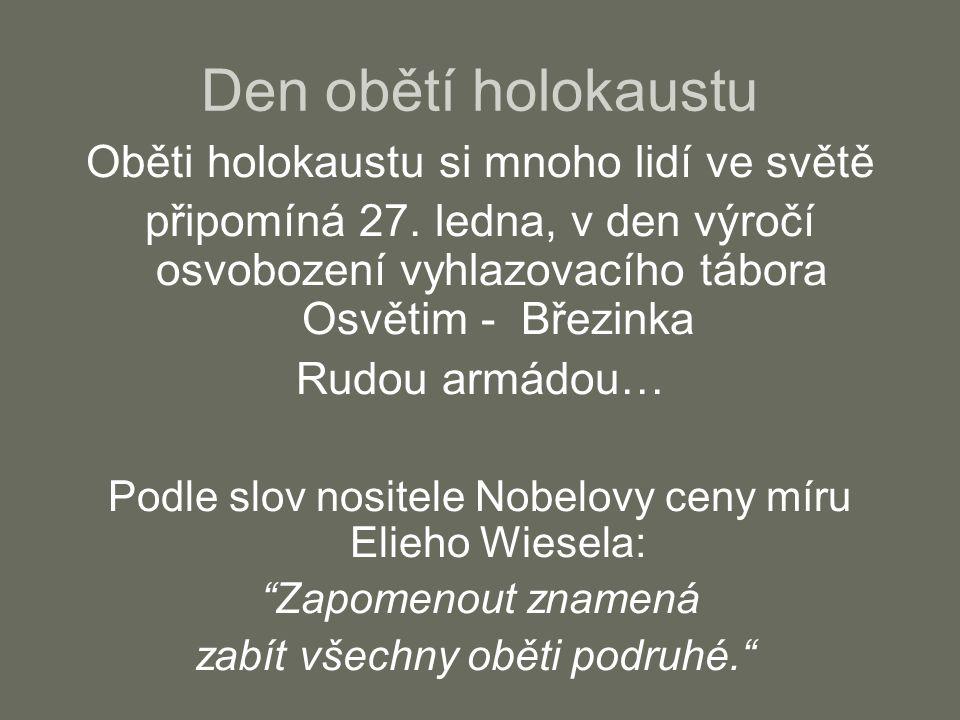 Den obětí holokaustu Oběti holokaustu si mnoho lidí ve světě