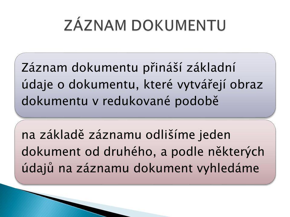 ZÁZNAM DOKUMENTU Záznam dokumentu přináší základní údaje o dokumentu, které vytvářejí obraz dokumentu v redukované podobě.