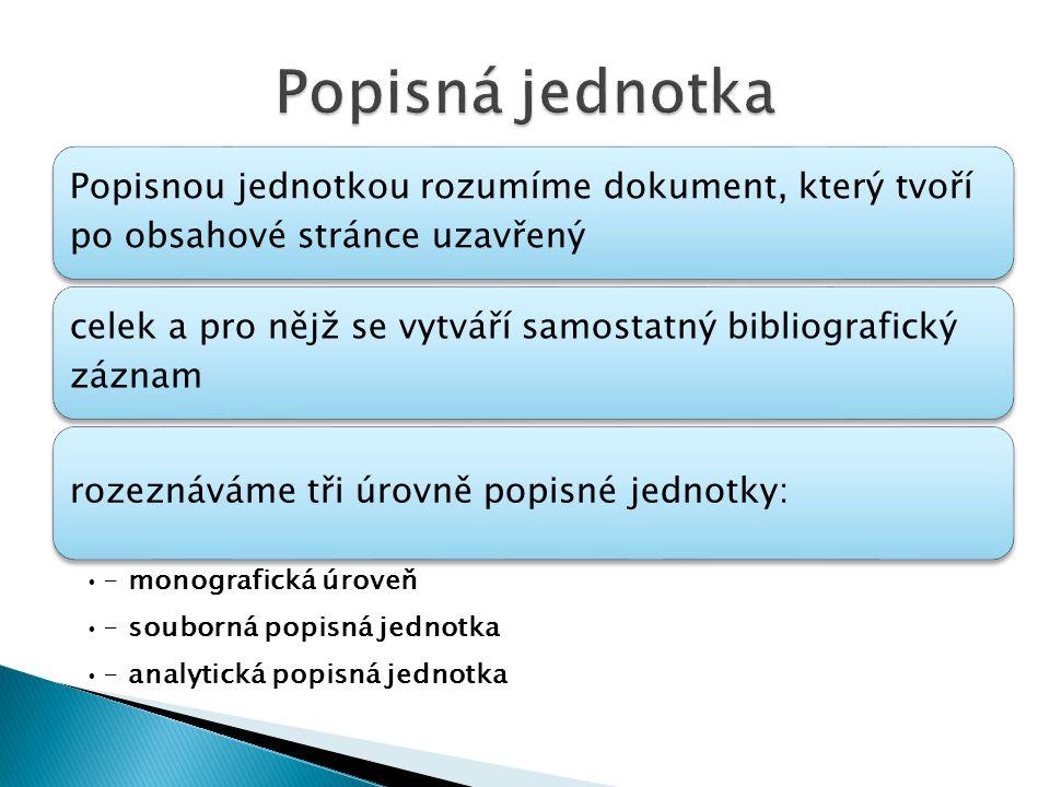 Popisná jednotka Popisnou jednotkou rozumíme dokument, který tvoří po obsahové stránce uzavřený.