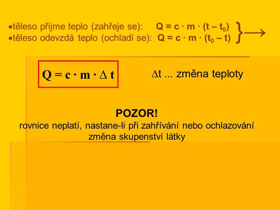 }→ Q = c ∙ m ∙ ∆ t ∆t ... změna teploty POZOR!