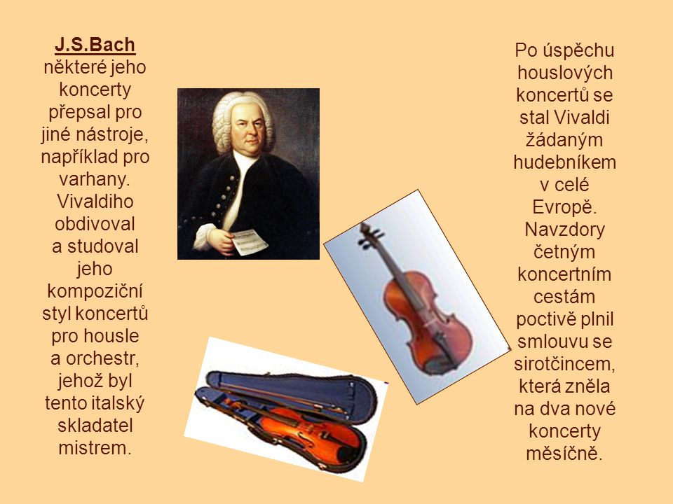 a studoval jeho kompoziční styl koncertů pro housle