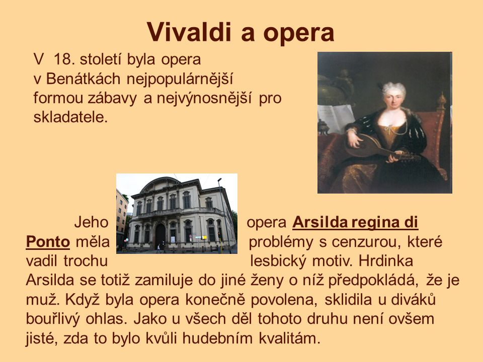 Vivaldi a opera V 18. století byla opera v Benátkách nejpopulárnější formou zábavy a nejvýnosnější pro skladatele.