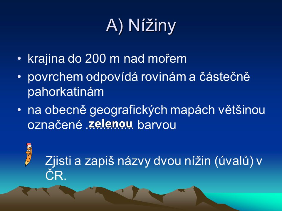A) Nížiny zelenou krajina do 200 m nad mořem