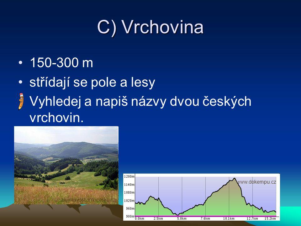 C) Vrchovina 150-300 m střídají se pole a lesy