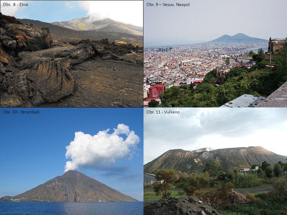 Obr. 8 - Etna Obr. 9 – Vesuv, Neapol Obr. 10 - Stromboli Obr. 11 - Vulkano