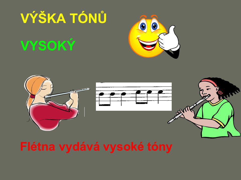 VÝŠKA TÓNŮ VYSOKÝ Flétna vydává vysoké tóny