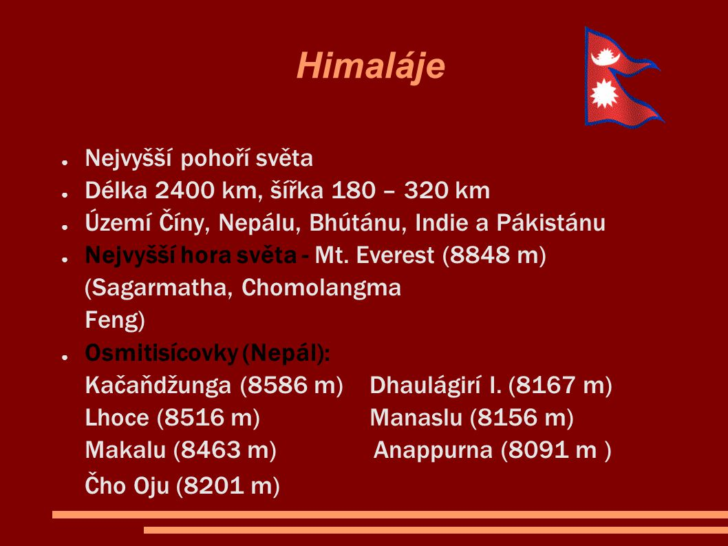 Himaláje Nejvyšší pohoří světa Délka 2400 km, šířka 180 – 320 km