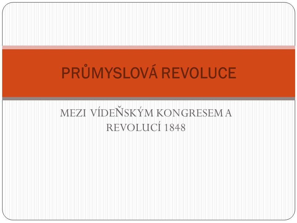 MEZI VÍDEŇSKÝM KONGRESEM A REVOLUCÍ 1848