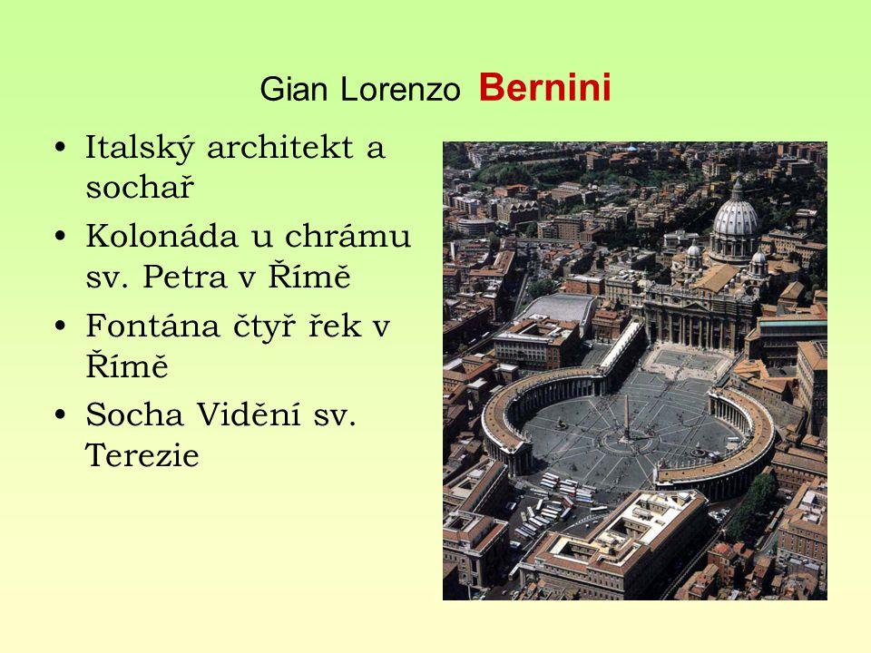 Gian Lorenzo Bernini Italský architekt a sochař. Kolonáda u chrámu sv. Petra v Římě. Fontána čtyř řek v Římě.