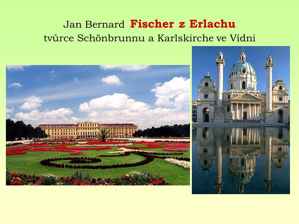 Jan Bernard Fischer z Erlachu tvůrce Schönbrunnu a Karlskirche ve Vídni